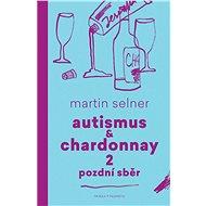 Autismus & Chardonnay 2: Pozdní sběr - Elektronická kniha