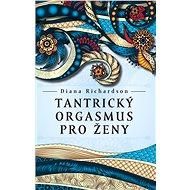 Tantrický orgasmus pro ženy - Elektronická kniha