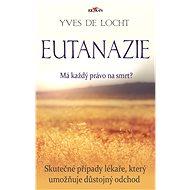 Eutanázie - Má každý právo na smrt? - Elektronická kniha