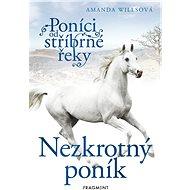 Poníci od stříbrné řeky – Nezkrotný poník - Elektronická kniha