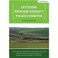 Zvyšování přírodní hodnoty polních honiteb - Petr Marada, kolektiv a