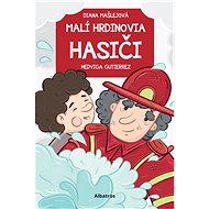 Malí hrdinovia: Hasiči - Elektronická kniha