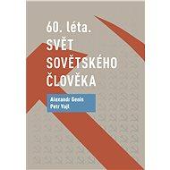 60. léta. Svět sovětského člověka - Alexander Genis, 302 stran