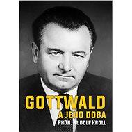 Gottwald a jeho doba - Elektronická kniha