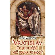 Vratislav - Co je silnější než touha po moci? - Elektronická kniha
