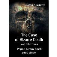 The Case of Bizarre Death and Other Tales / Případ bizarní smrti a další příběhy - Elektronická kniha