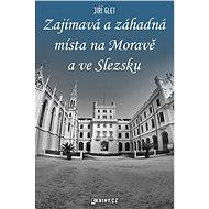 Zajímavá a záhadná místa na Moravě a ve Slezsku - Elektronická kniha