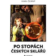 Po stopách českých sklářů - Elektronická kniha