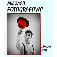 Jak začít fotografovat - Elektronická kniha