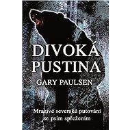 Divoká pustina - Mrazivé severské putování se psím spřežením - Elektronická kniha