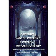 Z domova… hop do pohádky, z pohádky… hop zase zpátky - Elektronická kniha