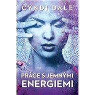 Práce s jemnými energiemi - Elektronická kniha