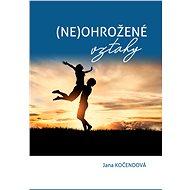 (Neohrožené) vztahy - Elektronická kniha