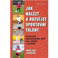 Jak nalézt a rozvíjet sportovní talent - Elektronická kniha
