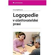 Logopedie v ošetřovatelské praxi - Elektronická kniha