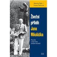 Životní příběh Jana Mikoláška - Elektronická kniha