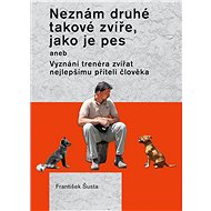 Neznám druhé takové zvíře, jako je pes - Elektronická kniha