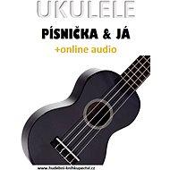 Ukulele, písnička & já (+online audio) - Zdeněk Šotola, 82 stran
