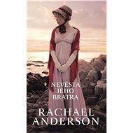 Nevěsta jeho bratra - Rachael Anderson, 240 stran