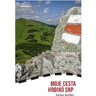 Moje Cesta hrdinů SNP - Elektronická kniha