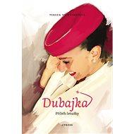 Dubajka – příběh letušky - Tereza Vichtereyová, 264 stran