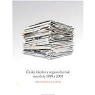 Český lokální a regionální tisk mezi lety 1989 a 2009 - Elektronická kniha