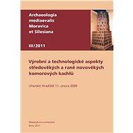 Výrobní a technologické aspekty středověkých a raně novověkých komorových kachlů - Elektronická kniha