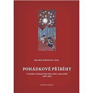 Pohádkové příběhy v české literatuře pro děti a mládež 1990–2010 - Elektronická kniha