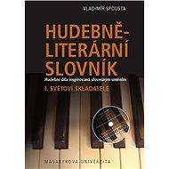 Hudebně-literární slovník. Hudební díla inspirovaná slovesným uměním - Vladimír Spousta, 166 stran