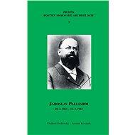 Jaroslav Palliardi (20. 2. 1861 – 12. 3. 1922) - Elektronická kniha
