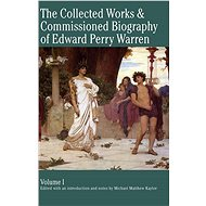 The Collected Works & Commissioned Biography of Edward Perry Warren - Elektronická kniha
