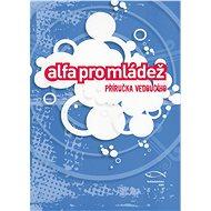 Alfa pro mládež – příručka vedoucího - Kolektiv autorů, 368 stran