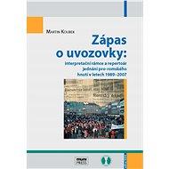 Zápas o uvozovky: interpretační rámce a repertoár jednání pro-romského hnutí v letech 1989–2007 - Elektronická kniha