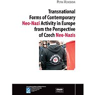 Transnational Forms of Contemporary Neo-Nazi Activity in Europe from the Perspective of Czech Neo-Na - Elektronická kniha