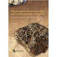 Metalurgická produkční sféra na Českomoravské vrchovině v závěru přemyslovské éry - Petr Hrubý, 260 stran
