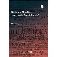 Divadlo v Mikulově za éry rodu Dietrichsteinů - Elektronická kniha
