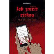 Jak zničit církev - David Novák, 99 stran