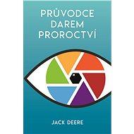 Průvodce darem proroctví - Jack Deere, 139 stran