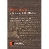 Mistr Jan Hus v polemice a za katedrou - Elektronická kniha