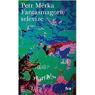 Fantasmagorie televize - Elektronická kniha