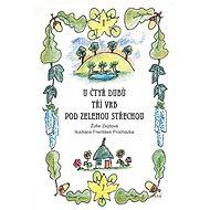 U čtyř dubů, tří vrb, pod zelenou střechou - Elektronická kniha