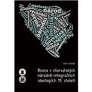 Bosna v chorvatských národně-integračních ideologiích 19. století - Elektronická kniha