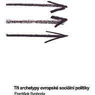 Tři archetypy evropské sociální politiky - Elektronická kniha