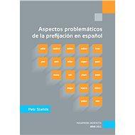 Aspectos problemáticos de la prefijación en espanol - Elektronická kniha