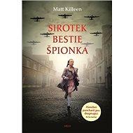Sirotek, bestie, špiónka - Matt Killeen, 472 stran