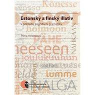 Estonský a finský illativ v pohledu kognitivní gramatiky - Petra Hebedová, 254 stran