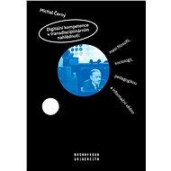 Digitální kompetence v transdisciplinárním nahlédnutí: mezi filosofií, sociologií, pedagogikou a inf - Elektronická kniha