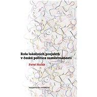 Role lokálních projektů v české politice zaměstnanosti - Elektronická kniha