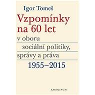 Vzpomínky na 60 let v oboru sociální politiky, správy a práva 1955-2015 - Elektronická kniha
