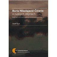 Boris N. Čičerin o ruských dějinách (státní škola jako historiografický a společenský fenomén) - Elektronická kniha